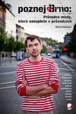 Poznej Brno: Průvodce místy, která nenajdete v průvodcích obálka knihy