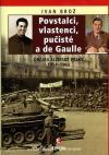 Povstalci, vlastenci, pučisté a de Gaulle: Drama alžírské války 1954–1962