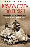 Krvavá cesta do Tunisu: Zničení sil osy v Severní Africe