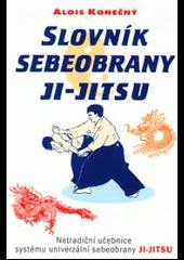 Slovník sebeobrany JI-JITSU Netradiční učebnice systému univerzální sebeobrany JI-JITSU obálka knihy