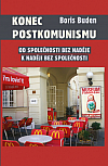 Konec postkomunismu. Od společnosti bez naděje k naději bez společnosti