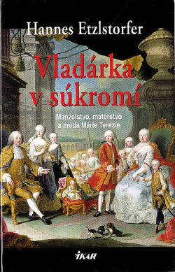 Vladárka v súkromí: manželstvo, materstvo a móda Márie Terézie obálka knihy
