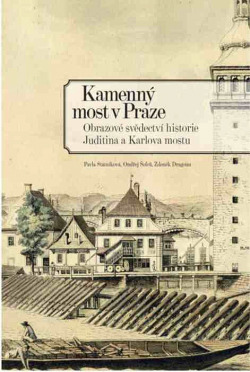 Kamenný most v Praze - Obrazové svědectví historie Juditina a Karlova mostu