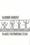 Ta naše postmoderna česká… Kritické vizitky literární současnosti