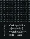 Česká politika a (východní) vystěhovalectví  1848 - 1922