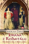 Johana z Rožmitálu - Na rukou jed, v srdci láska