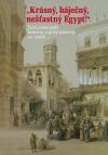 Krásný, báječný a nešťastný Egypt.  Čeští cestovatelé konce 19. a první poloviny 20. století