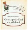 Čo nás po kráľovi uhorčiakovi