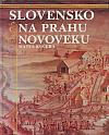 Slovensko na prahu novoveku