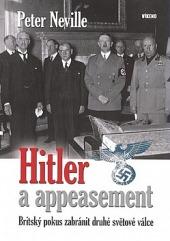 Hitler a appeasement: Britský pokus zabránit druhé světové válce