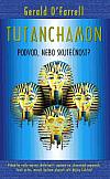 Tutanchamon: Podvod, nebo skutečnost?