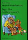 Nezlob dědu Pohodlíčko / Ärgere Opa Kuschelbauch nicht