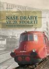 Naše dráhy ve 20. století: pohledy do železniční historie