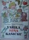 Vařila Míša kašičku: knížka o jídle, vaření a stolování pro děti