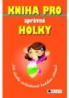 Kniha pro správné holky. Jak skvěle zvládnout každou situaci obálka knihy