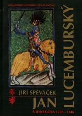 Jan Lucemburský a jeho doba 1296–1346