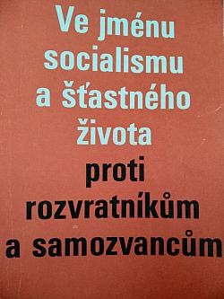 Ve jménu socialismu a šťastného života  - proti rozvratníkům a samozvancům obálka knihy