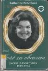 Tvář za obrazem Jackie Kennedyová 1929-1994