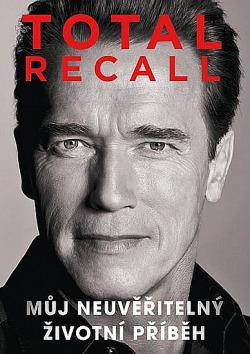 Total Recall: Můj neuvěřitelný životní příběh obálka knihy