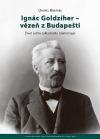 Ignác Goldziher – vezeň z Budapešti: Život a dílo zakladatele islamologie