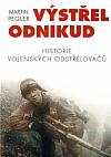 Výstřel odnikud: Historie vojenských odstřelovačů
