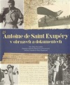 Antoine de Saint Exupéry v obrazech a dokumentech