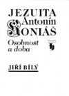 Jezuita Antonín Koniáš - Osobnost a doba