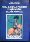 Česká šlechta a feudalita ve středověku a raném novověku