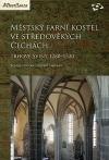 Výborná, ovšem zbytečně skromně vypravená kniha - Robert Šimůnek, Roman Lavička: Městský farní kostel ve středověkých Čechách - Trhové Sviny 1280-1520