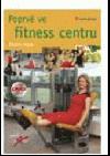 Poprvé ve fitness centru