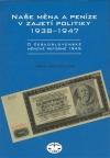 Naše měna a peníze v zajetí politiky 1938-1947