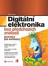 Digitální elektronika bez předchozích znalostí - průvodce pro samouky