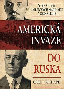 Americká invaze do Ruska - Šedesát tisíc amerických mariňáků a české legie obálka knihy
