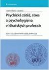 Psychická zátěž, stres a psychohygiena v lékařských profesích