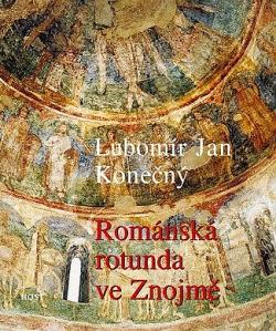 Kniha přínosná, byť poněkud za hranou - Lubomír Jan Konečný: Románská rotunda ve Znojmě