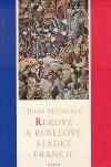 Rekové a rebelové sladké Francie: Výbor z dějin Francie