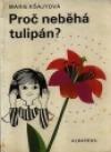 Proč neběhá tulipán?