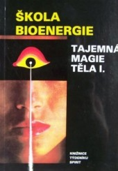 Škola bioenergie - tajemná magie těla 1