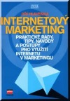 Internetový marketing: Praktické rady, tipy, návody a postupy pro využití internetu v marketingu