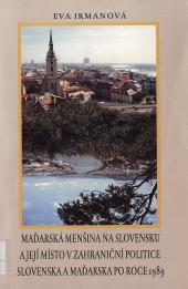 Maďarská menšina na Slovensku a její místo v zahraniční politice Slovenska a Maďarska po roce 1989 obálka knihy