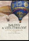 Balony a vzducholodě - historie vzduchoplavby a létání