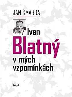 Ivan Blatný v mých vzpomínkách obálka knihy