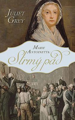 Marie Antoinetta: Strmý pád obálka knihy