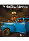 V hledáčku fotografa - jak na fotografie s příběhem obálka knihy