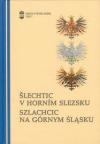 Šlechtic v Horním Slezsku: vztah regionu a center na příkladu osudů a kariér šlechty Horního Slezska (15.-20. století)