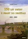 150 let dráhy z Prahy do Drážďan: 1851 - 2001