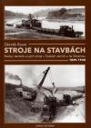 Stroje na stavbách 1849 – 1948 : Stavby, stavitelé a jejich stroje v Českých zemích a na Slovensku