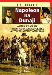Napoleon na Dunaji: Aspern a Wagram – první Napoleonova porážka a poslední vítězné tažení 1809