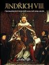 Jindřich VIII. - Charismatický král, který vytvořil novou Anglii
