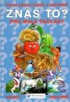 ZNÁŠ TO? Velká kniha otázek a odpovědí pro malé školáky